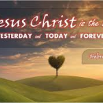 Jesus is the same, yesterday, today and forever.